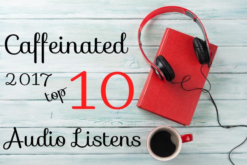2017 Top Ten Audio Caffeinated